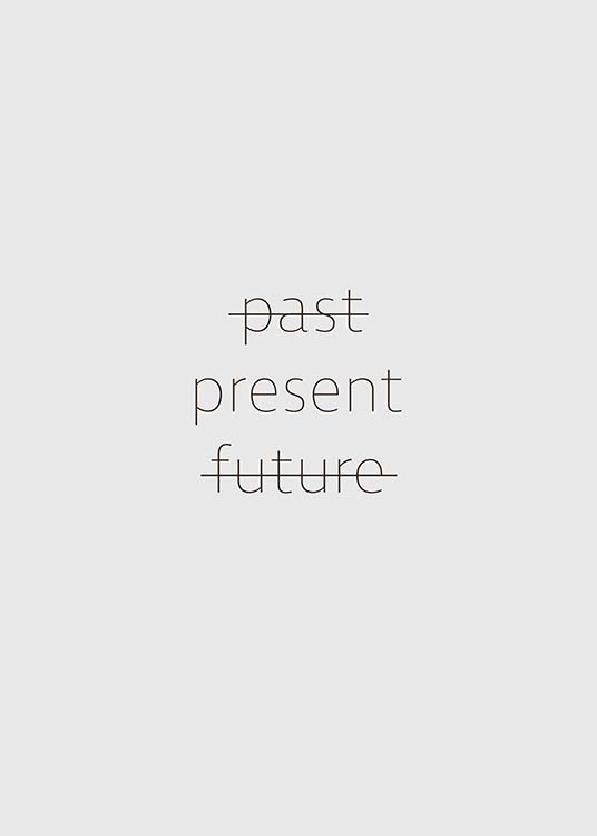 "- Stylish mindfulness poster with the words ""past present future"", emphasising the ""here and now""."