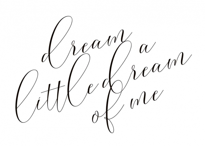 "- Handwritten black and white poster with the words ""dream a little dream of me"""