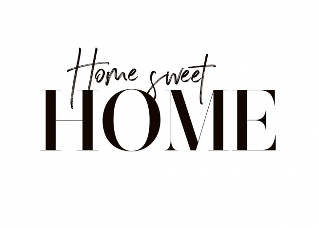 – Black and white quote poster with the phrase Home sweet home