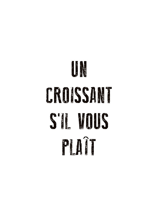 "- Stylish text poster with the order ""Un croissant s'il vous plaît"" in French of course."