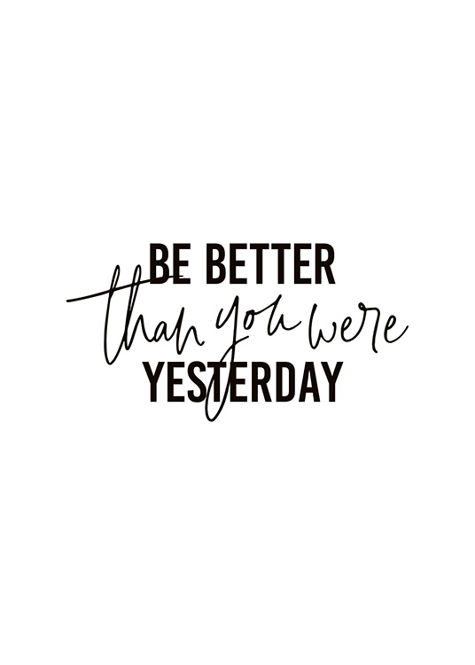 "- Black and white typography with the quote ""Be better than you were yesterday""."