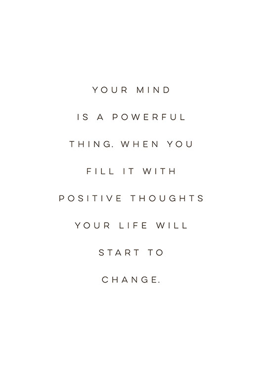 – Black and white quote print with a quote about filling your mind with positive thoughts