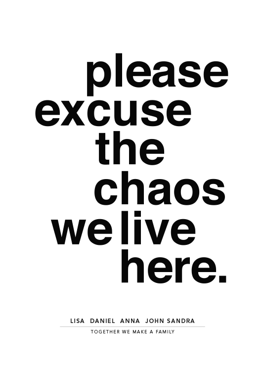 Please Excuse the Chaos Personal Poster / Personalised prints at Desenio AB (pp0014)